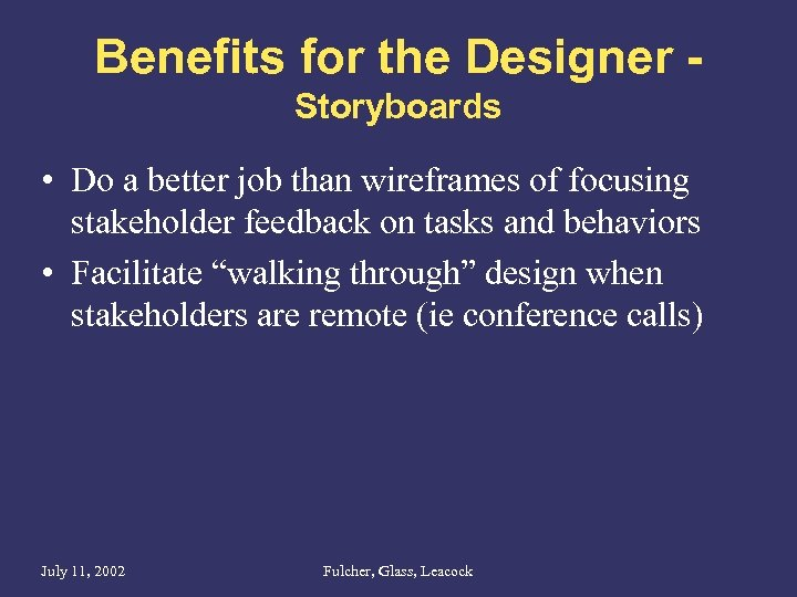 Benefits for the Designer Storyboards • Do a better job than wireframes of focusing