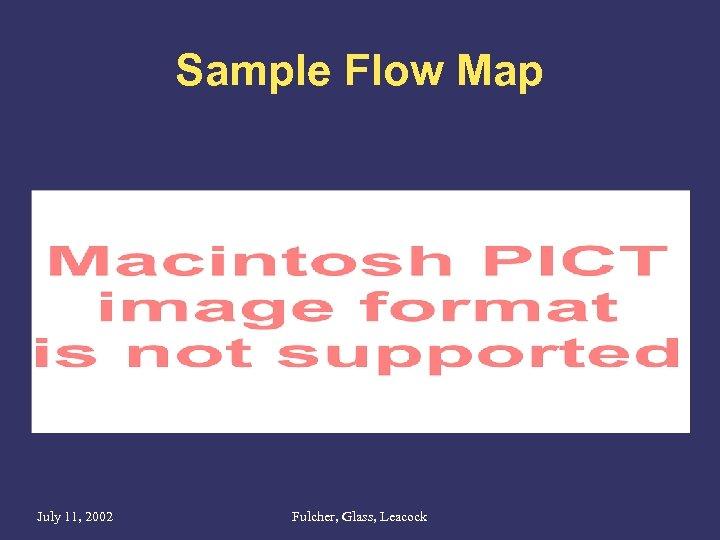 Sample Flow Map July 11, 2002 Fulcher, Glass, Leacock