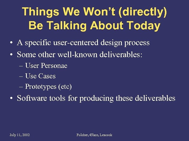Things We Won't (directly) Be Talking About Today • A specific user-centered design process
