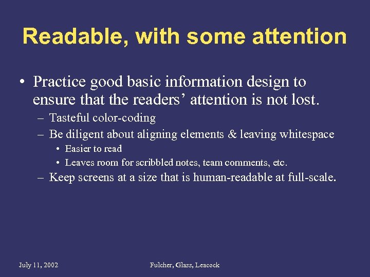 Readable, with some attention • Practice good basic information design to ensure that the