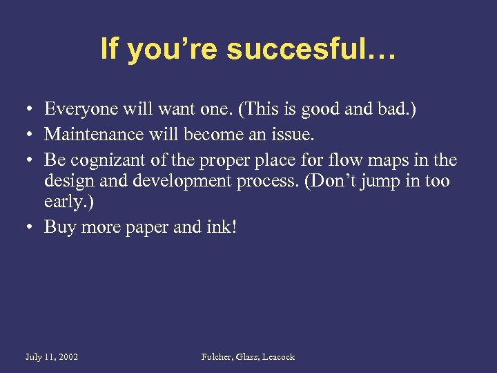 If you're succesful… • Everyone will want one. (This is good and bad. )