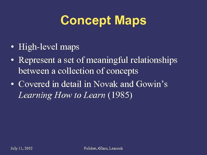 Concept Maps • High-level maps • Represent a set of meaningful relationships between a