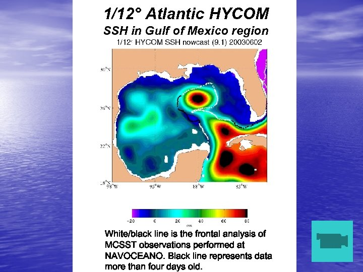1/12° Atlantic HYCOM SSH in Gulf of Mexico region White/black line is the frontal