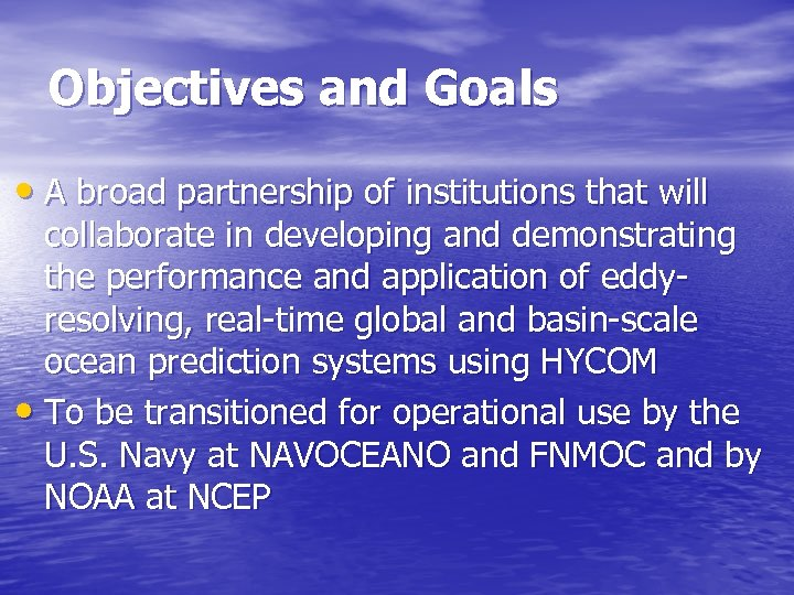 Objectives and Goals • A broad partnership of institutions that will collaborate in developing