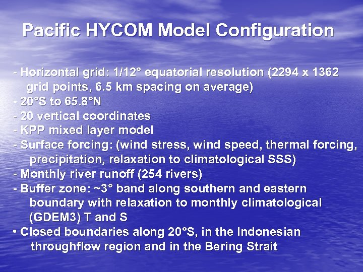Pacific HYCOM Model Configuration - Horizontal grid: 1/12° equatorial resolution (2294 x 1362 grid