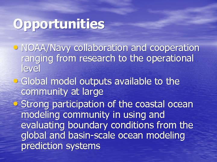 Opportunities • NOAA/Navy collaboration and cooperation ranging from research to the operational level •