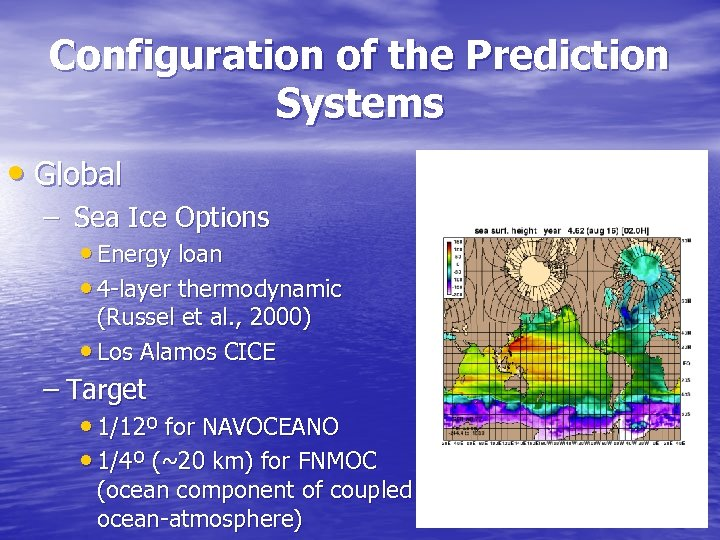 Configuration of the Prediction Systems • Global – Sea Ice Options • Energy loan