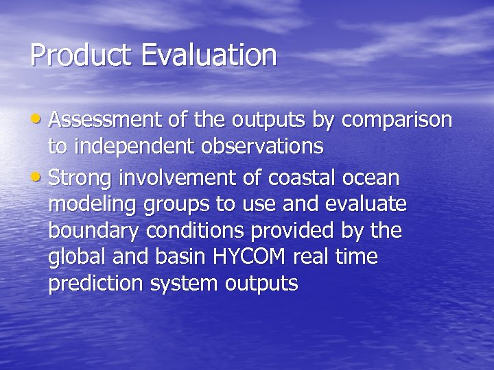 Product Evaluation • Assessment of the outputs by comparison to independent observations • Strong