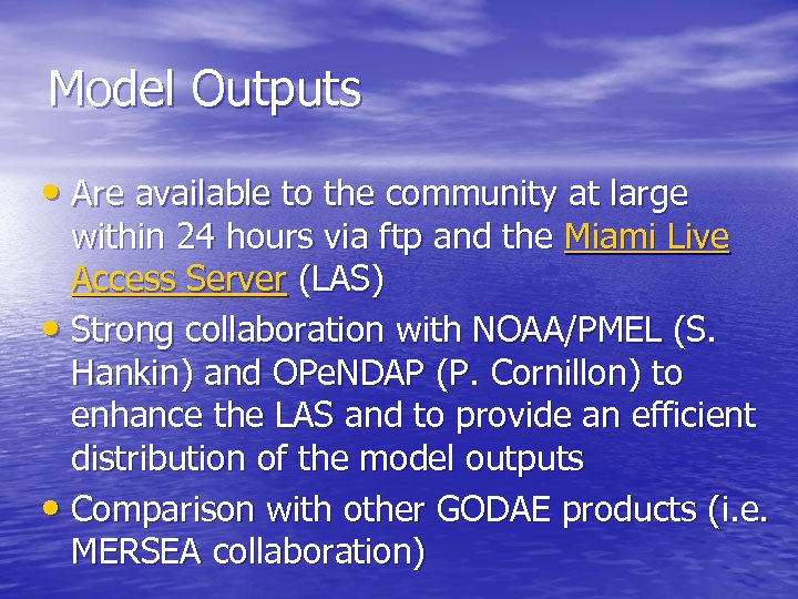 Model Outputs • Are available to the community at large within 24 hours via