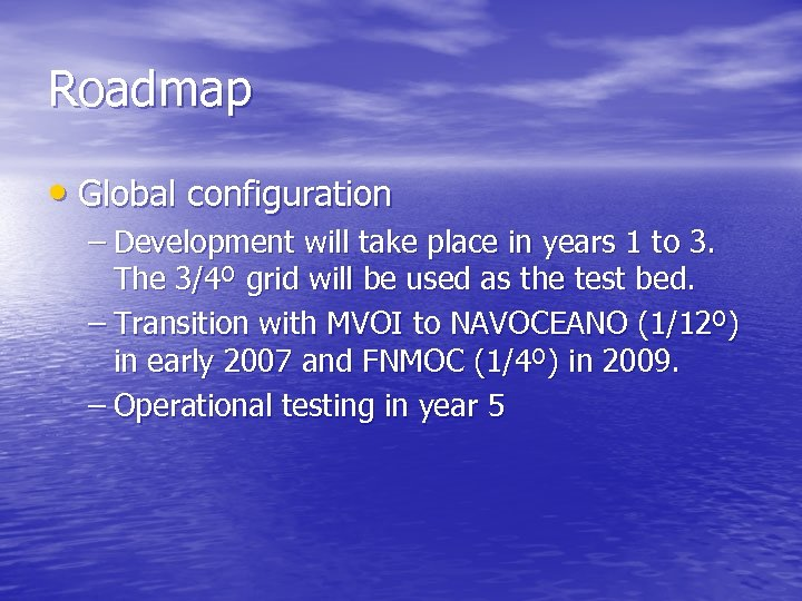 Roadmap • Global configuration – Development will take place in years 1 to 3.