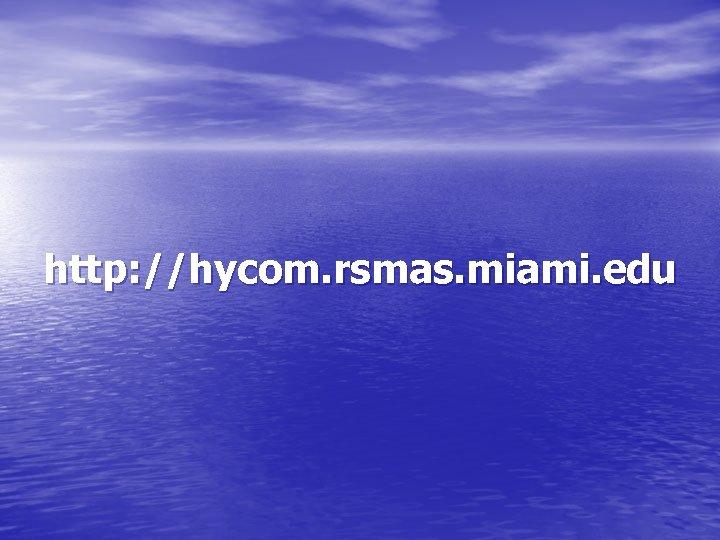 http: //hycom. rsmas. miami. edu