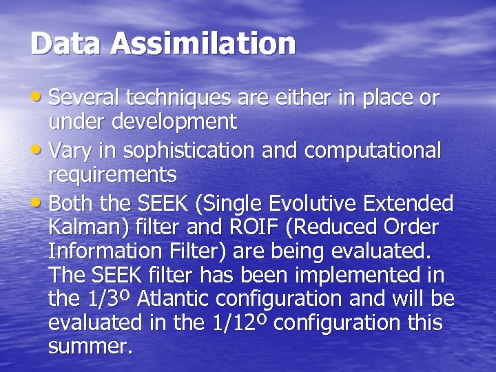 Data Assimilation • Several techniques are either in place or under development • Vary
