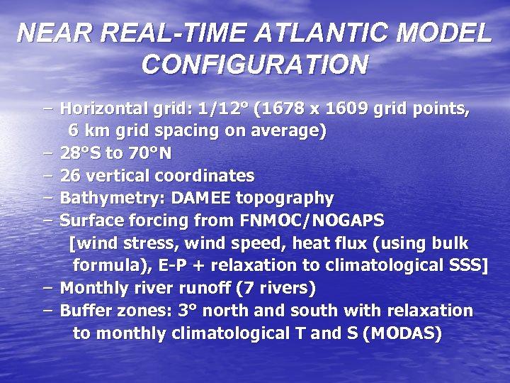 NEAR REAL-TIME ATLANTIC MODEL CONFIGURATION – Horizontal grid: 1/12° (1678 x 1609 grid points,