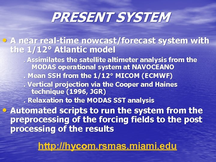 PRESENT SYSTEM • A near real-time nowcast/forecast system with the 1/12° Atlantic model. Assimilates