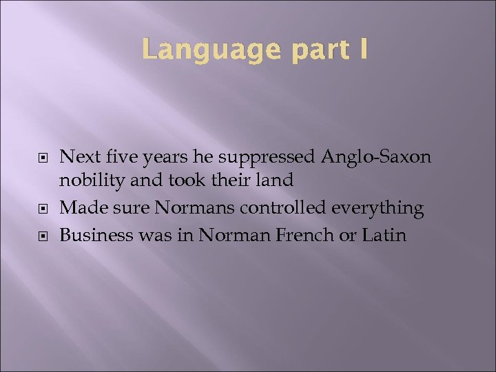 Language part I Next five years he suppressed Anglo-Saxon nobility and took their land