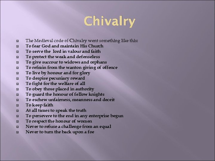 Chivalry The Medieval code of Chivalry went something like this: To fear God and