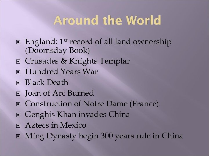Around the World England: 1 st record of all land ownership (Doomsday Book) Crusades