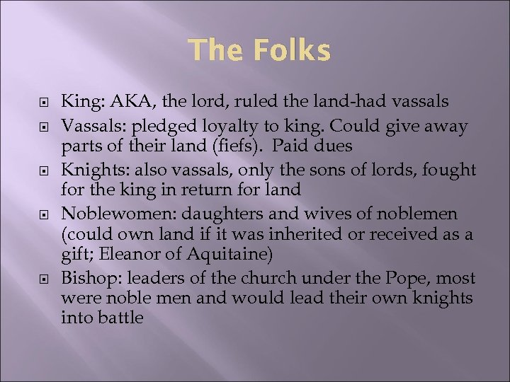 The Folks King: AKA, the lord, ruled the land-had vassals Vassals: pledged loyalty to