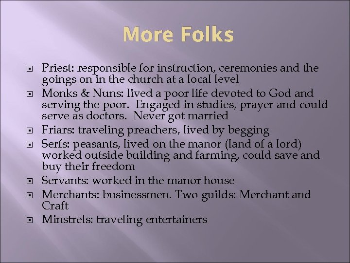 More Folks Priest: responsible for instruction, ceremonies and the goings on in the church