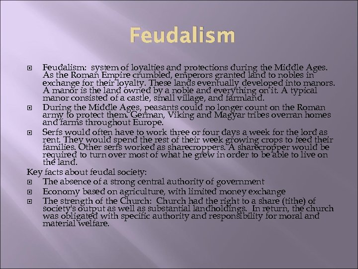 Feudalism: system of loyalties and protections during the Middle Ages. As the Roman Empire