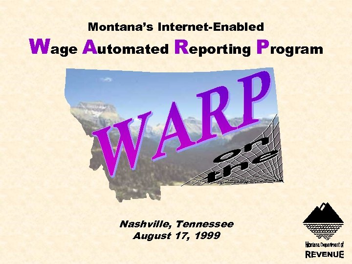 Montana's Internet-Enabled Wage Automated Reporting Program Nashville, Tennessee August 17, 1999