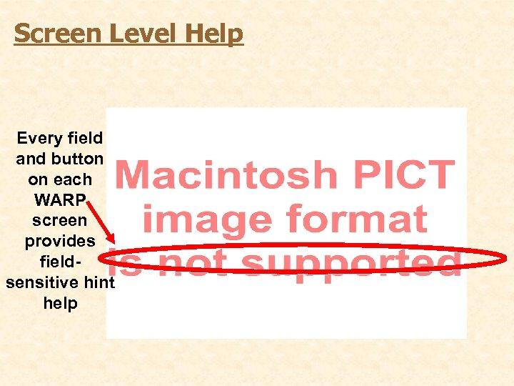 Screen Level Help Every field and button on each WARP screen provides fieldsensitive hint