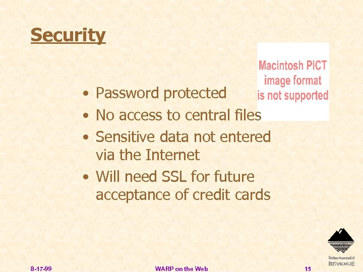 Security • Password protected • No access to central files • Sensitive data not