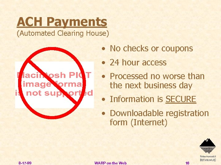 ACH Payments (Automated Clearing House) • No checks or coupons • 24 hour access