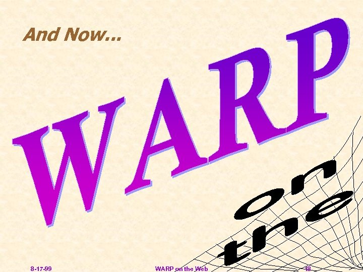 And Now. . . 8 -17 -99 WARP on the Web 18