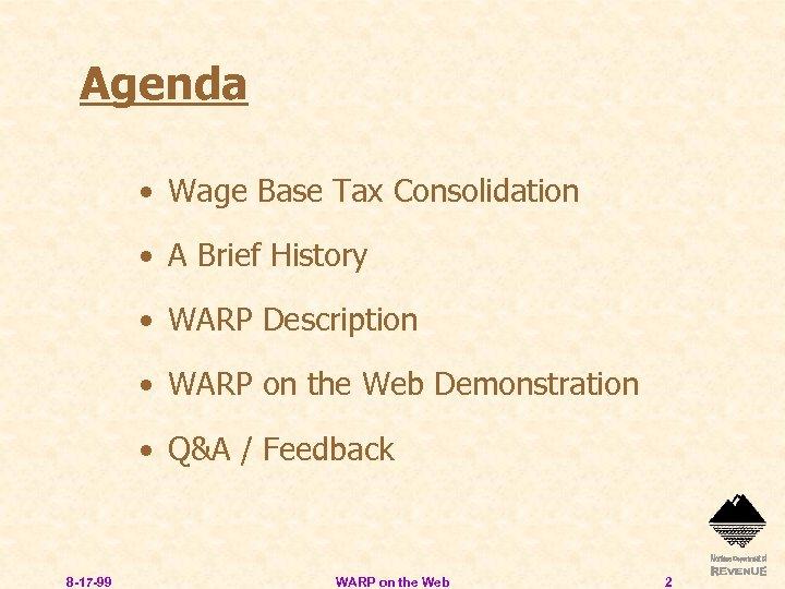 Agenda • Wage Base Tax Consolidation • A Brief History • WARP Description •