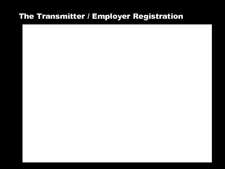 The Transmitter / Employer Registration