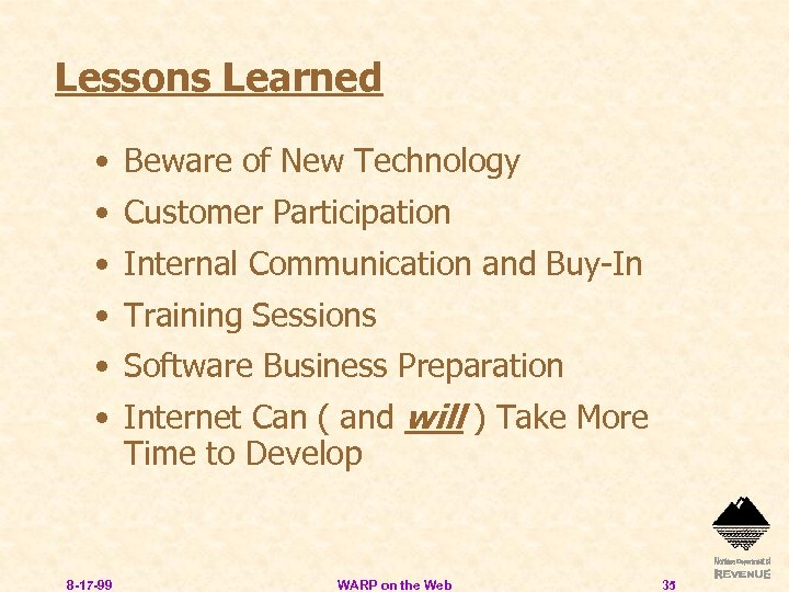 Lessons Learned • Beware of New Technology • Customer Participation • Internal Communication and
