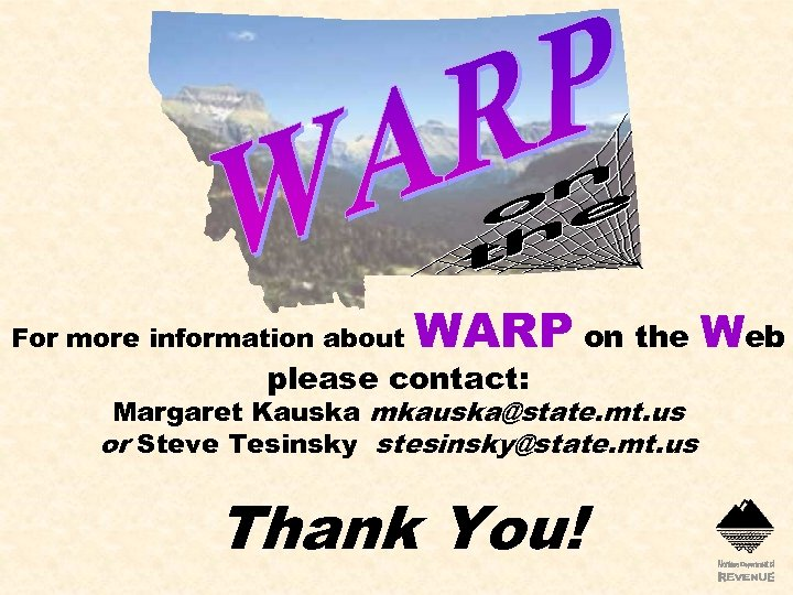 For more information about WARP on the Web please contact: Margaret Kauska mkauska@state. mt.