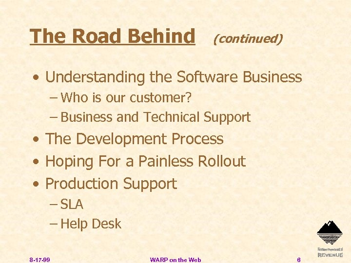 The Road Behind (continued) • Understanding the Software Business – Who is our customer?