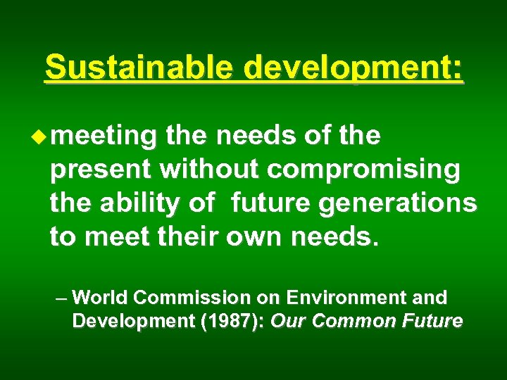 Sustainable development: u meeting the needs of the present without compromising the ability of