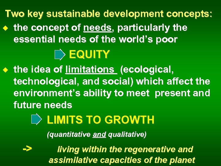 Two key sustainable development concepts: u the concept of needs, particularly the essential needs