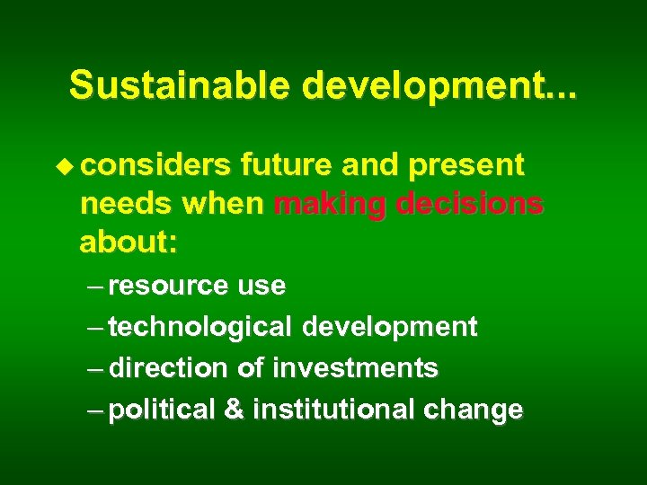 Sustainable development. . . u considers future and present needs when making decisions about: