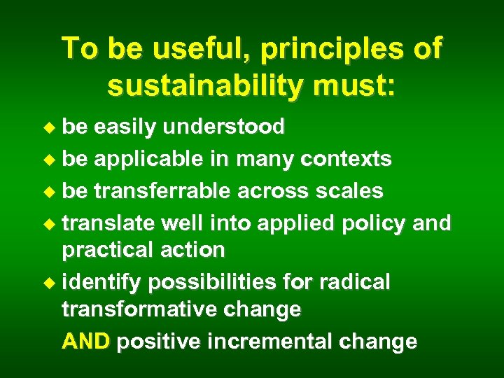 To be useful, principles of sustainability must: u be easily understood u be applicable