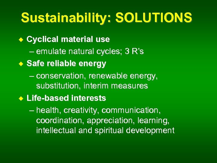 Sustainability: SOLUTIONS u u u Cyclical material use – emulate natural cycles; 3 R's