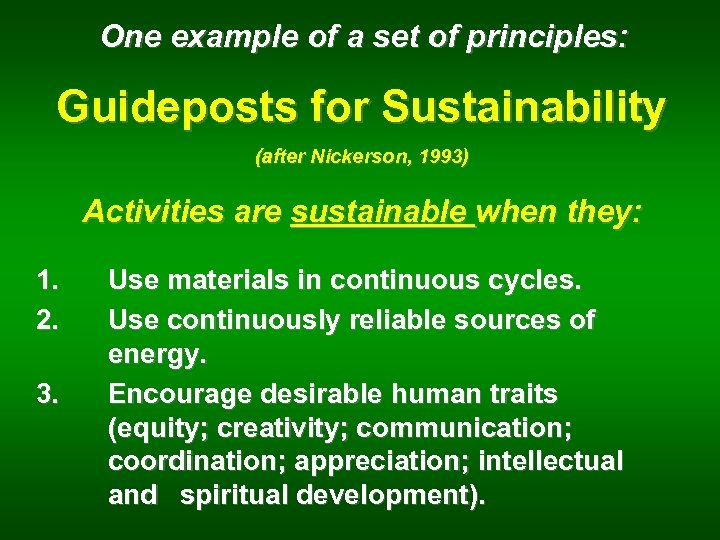 One example of a set of principles: Guideposts for Sustainability (after Nickerson, 1993) Activities