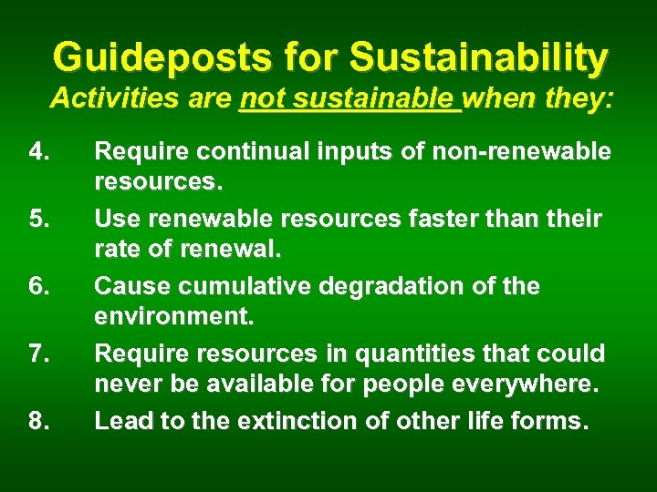 Guideposts for Sustainability Activities are not sustainable when they: 4. 5. 6. 7. 8.