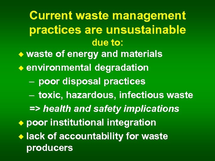 Current waste management practices are unsustainable due to: u waste of energy and materials