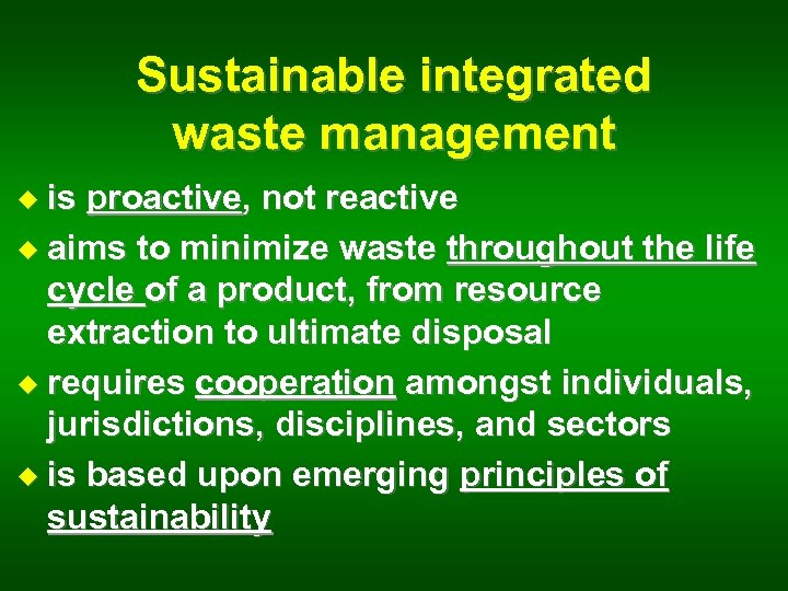 Sustainable integrated waste management u is proactive, not reactive u aims to minimize waste