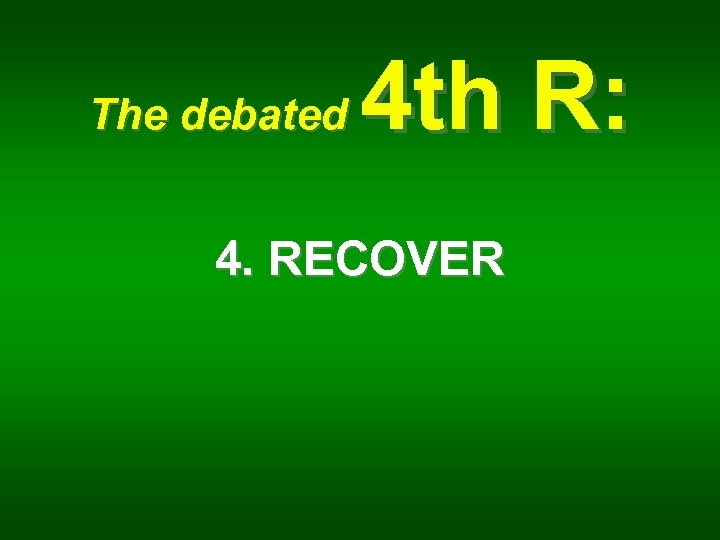 The debated 4 th R: 4. RECOVER