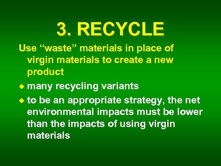 """3. RECYCLE Use """"waste"""" materials in place of virgin materials to create a new"""