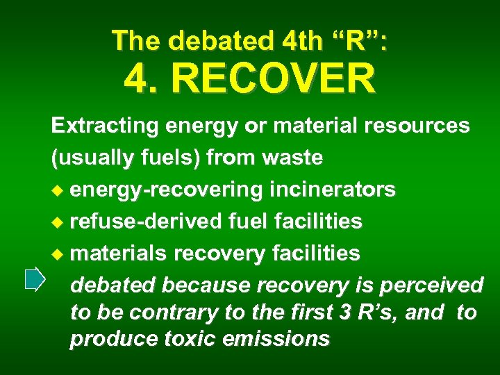 """The debated 4 th """"R"""": 4. RECOVER Extracting energy or material resources (usually fuels)"""