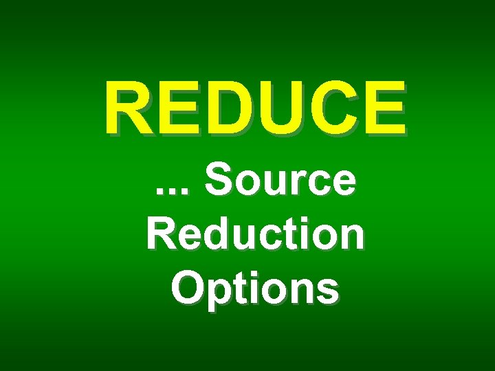 REDUCE. . . Source Reduction Options