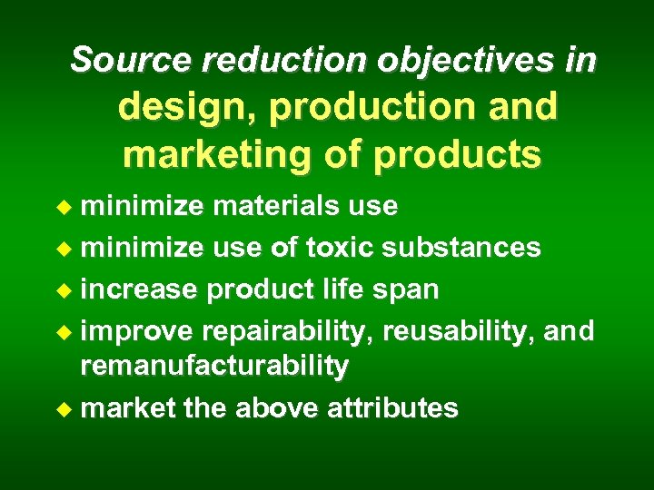 Source reduction objectives in design, production and marketing of products u minimize materials use