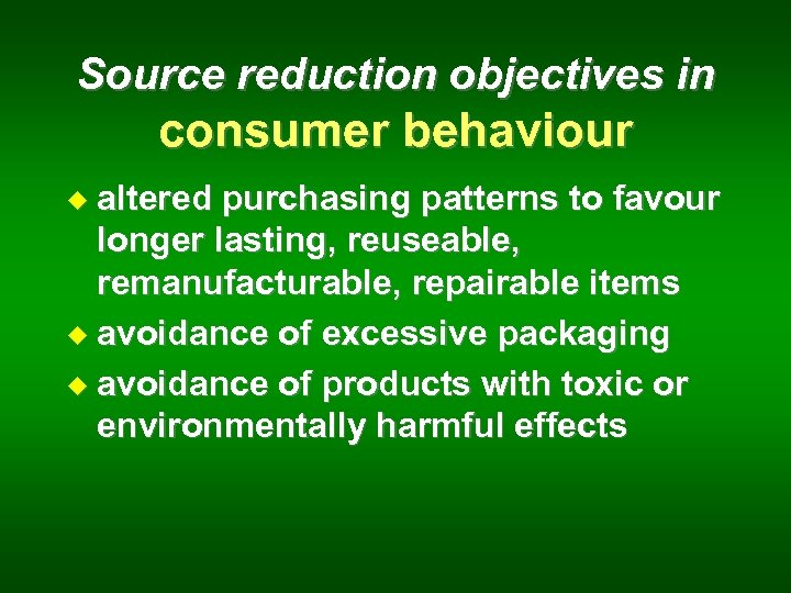 Source reduction objectives in consumer behaviour u altered purchasing patterns to favour longer lasting,