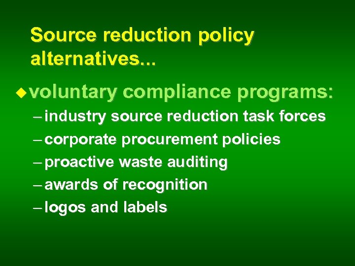 Source reduction policy alternatives. . . u voluntary compliance programs: – industry source reduction